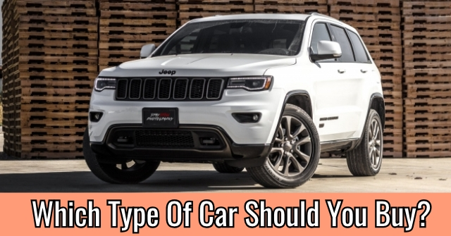 Which Type Of Car Should You Buy?