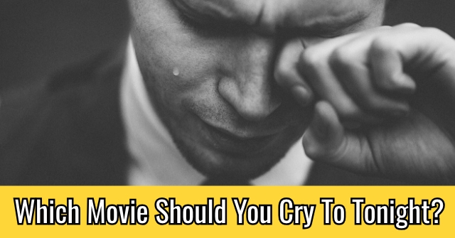 Which Movie Should You Cry To Tonight?