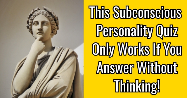 This Subconscious Personality Quiz Only Works If You Answer Without Thinking!