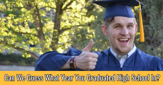 Can We Guess What Year You Graduated High School In?