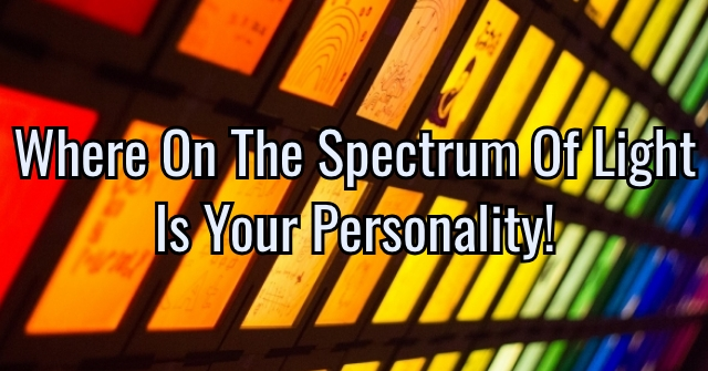 Where On The Spectrum Of Light Is Your Personality!