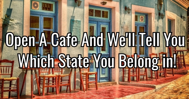 Open A Cafe And We'll Tell You Which State You Belong in!