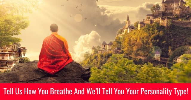 Tell Us How You Breathe And We'll Tell You Your Personality Type!