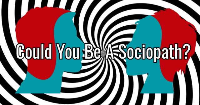 Could You Be A Sociopath?