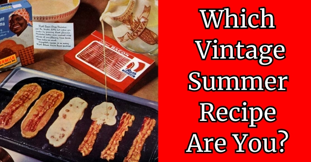 Which Vintage Summer Recipe Are You?