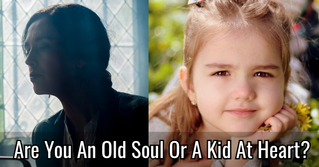 Are You An Old Soul Or A Kid At Heart?