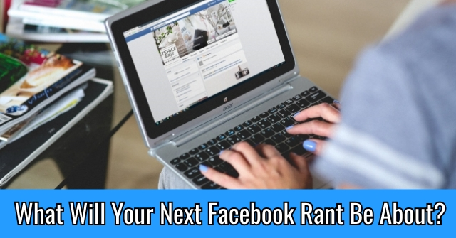 What Will Your Next Facebook Rant Be About?