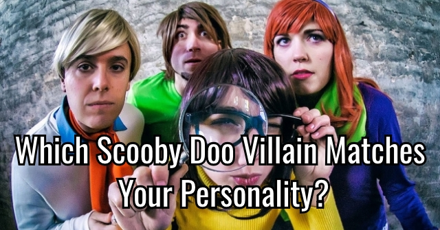 Which Scooby Doo Villain Matches Your Personality?