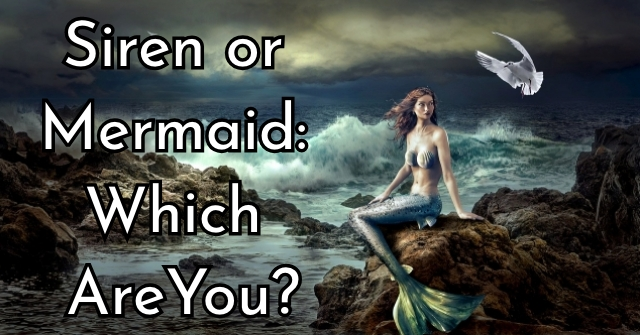 Siren or Mermaid: Which Are You?