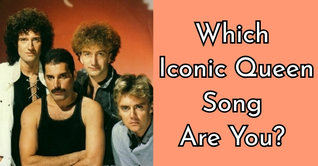 Which Iconic Queen Song Are You?