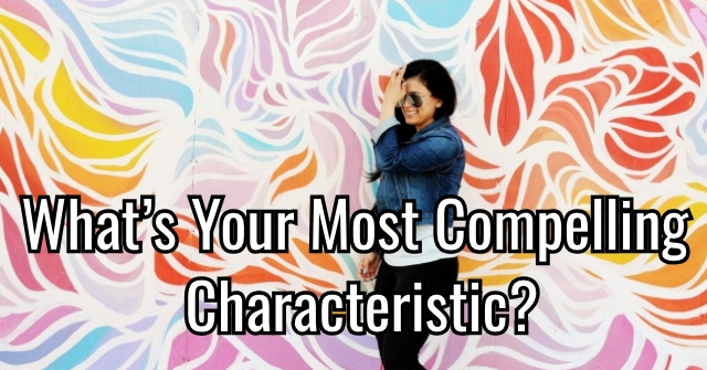 What's Your Most Compelling Characteristic?
