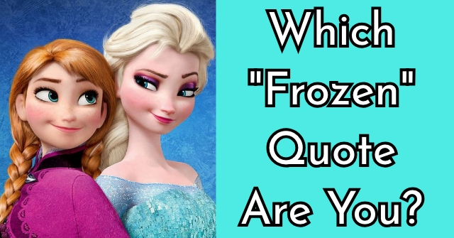 "Which ""Frozen"" Quote Are You?"