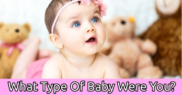 What Type Of Baby Were You?