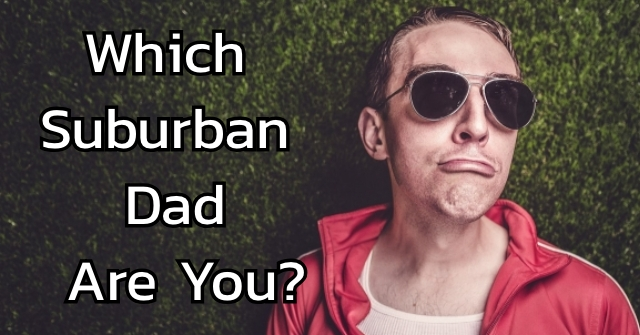 Which Suburban Dad Are You?