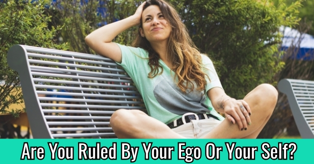 Are You Ruled By Your Ego Or Your Self?