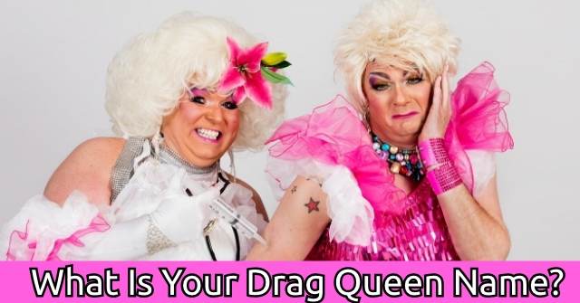 What Is Your Drag Queen Name?