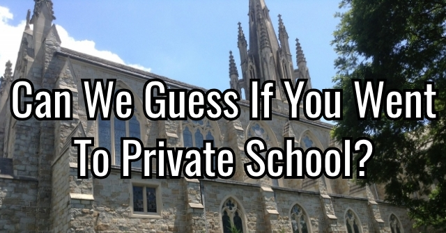 Can We Guess If You Went To Private School?