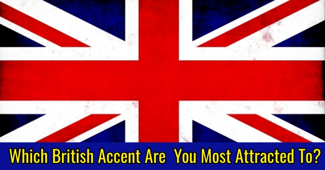 Which British Accent Are You Most Attracted To?