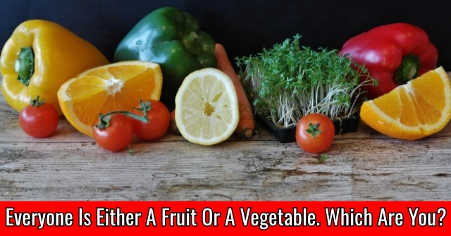 Everyone Is Either A Fruit Or A Vegetable. Which Are You?