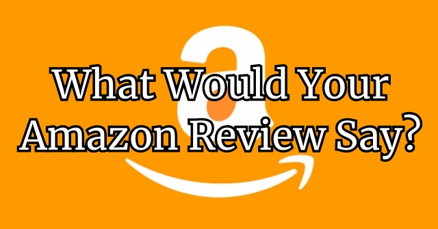 What Would Your Amazon Review Say?