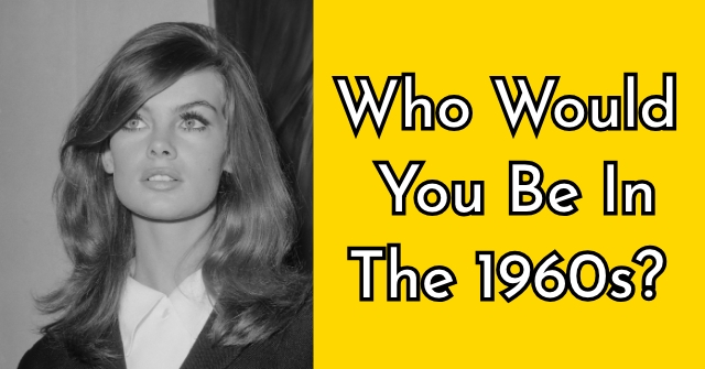 Who Would You Be In The 1960s?