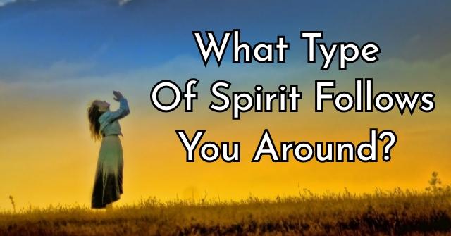 What Type Of Spirit Follows You Around?