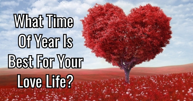 What Time Of Year Is Best For Your Love Life?