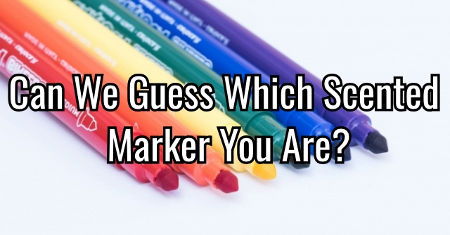 Can We Guess Which Scented Marker You Are?