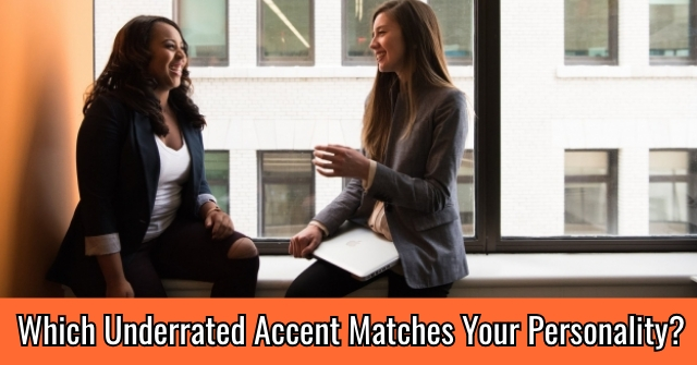 Which Underrated Accent Matches Your Personality?