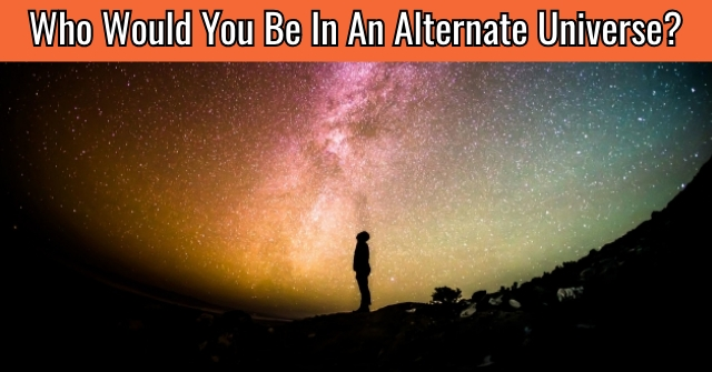 Who Would You Be In An Alternate Universe?