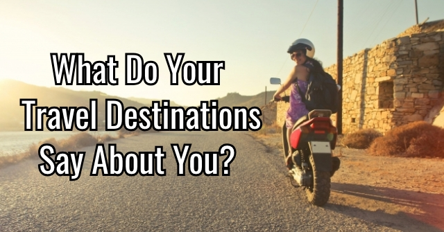 What Do Your Travel Destinations Say About You?