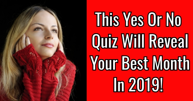 This Yes Or No Quiz Will Reveal Your Best Month In 2019!
