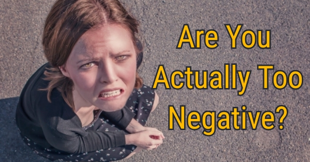 Are You Actually Too Negative?