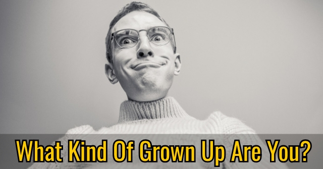 What Kind Of Grown Up Are You?