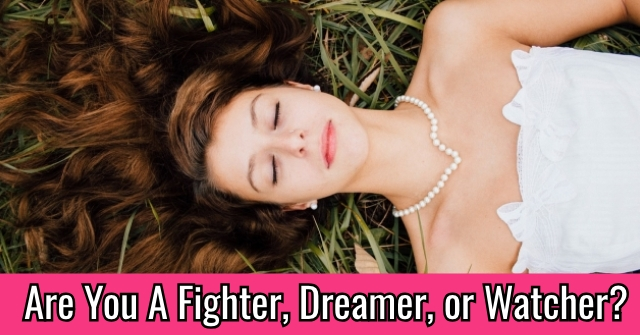 Are You A Fighter, Dreamer, or Watcher?