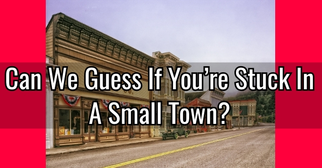 Can We Guess If You're Stuck In A Small Town?