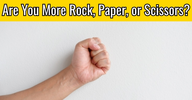 Are You More Rock, Paper, or Scissors?