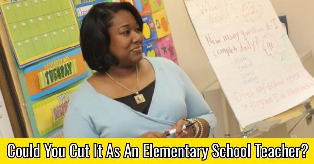 Could You Cut It As An Elementary School Teacher?