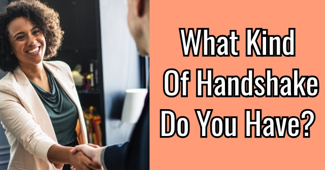 What Kind Of Handshake Do You Have?