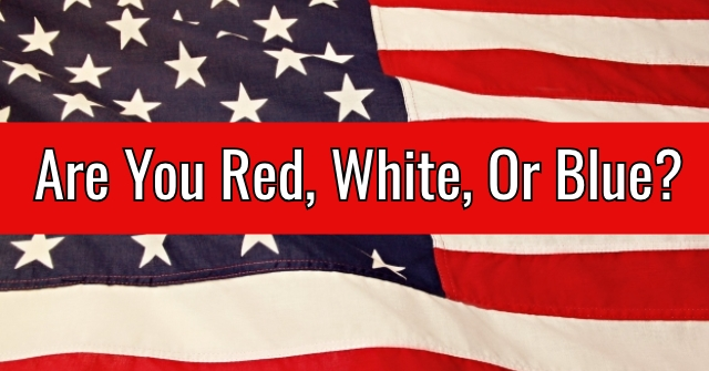 Are You Red, White, Or Blue?