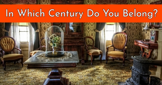 In Which Century Do You Belong?