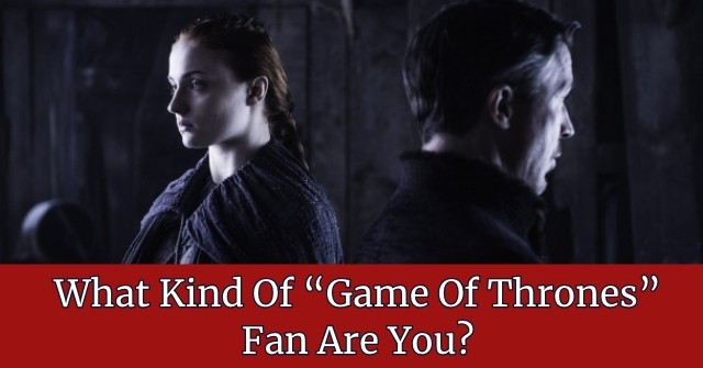 "What Kind Of ""Game Of Thrones"" Fan Are You?"