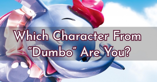 "Which Character From ""Dumbo"" Are You?"