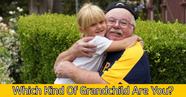 Which Kind Of Grandchild Are You?