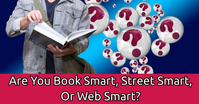Are You Book Smart, Street Smart, Or Web Smart?