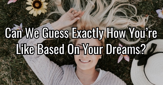 Can We Guess Exactly How You're Like Based On Your Dreams?