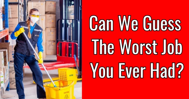 Can We Guess The Worst Job You Ever Had?