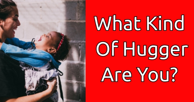 What Kind Of Hugger Are You?