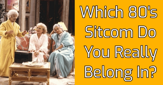 Which 80's Sitcom Do You Really Belong In?