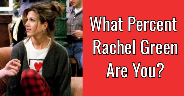 What Percent Rachel Green Are You?